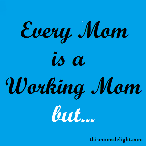 Every Mom is a Working Mom