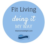 Fit Living - Doing it My Way - Imperfect - thismomsdelight