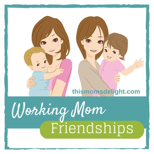 Working Mom Friendships - thismomsdelight