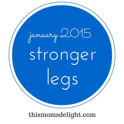 January 2015 Goal - Stronger Legs - What's your goal - thismomsdelight.com