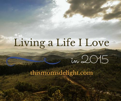 Living a Life I Love {Goals for 2015}