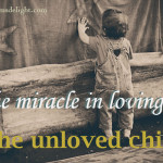 miracle in loving an unloved child