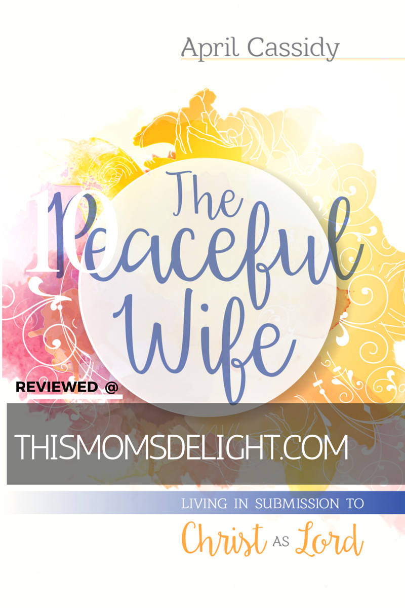 Are You The Peaceful Wife? Book by April Cassidy reviewed @ www.ThisMomsDelight.com