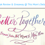 Book Review & Giveaway @ This Mom's Delight | Better Together: Because You're Not Meant to Mom Alone