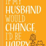 If My Husband Would Change, I'd Be Happy - reviewed at http://thismomsdelight.com