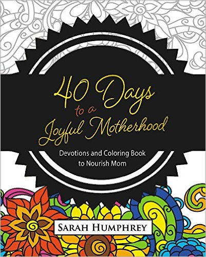 40 Days to a Joyful Motherhood: Devotions and Coloring Book to Nourish Mom Book Cover