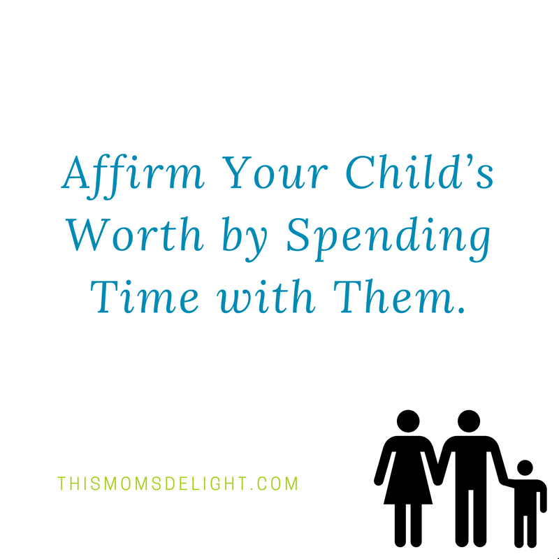 Affirm Your Child's Worth by Spending Time with Them