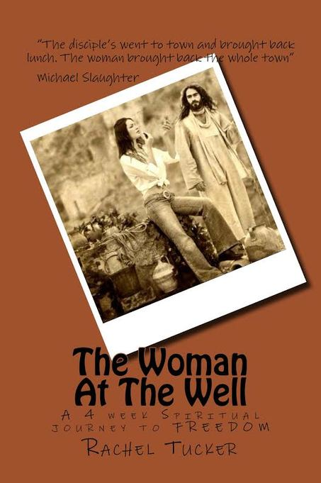 The Woman At the Well: A 4-Week Spiritual Journey to Freedom by Rachel Tucker