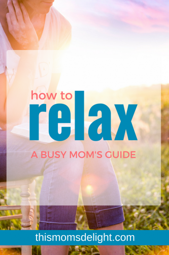 How to Relax: A Busy Mom's Guide