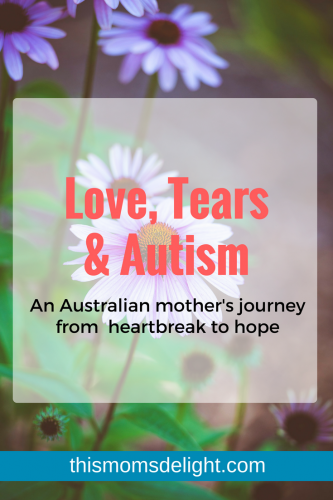 Love, Tears & Autism: Journey from Heartbreak to Hope