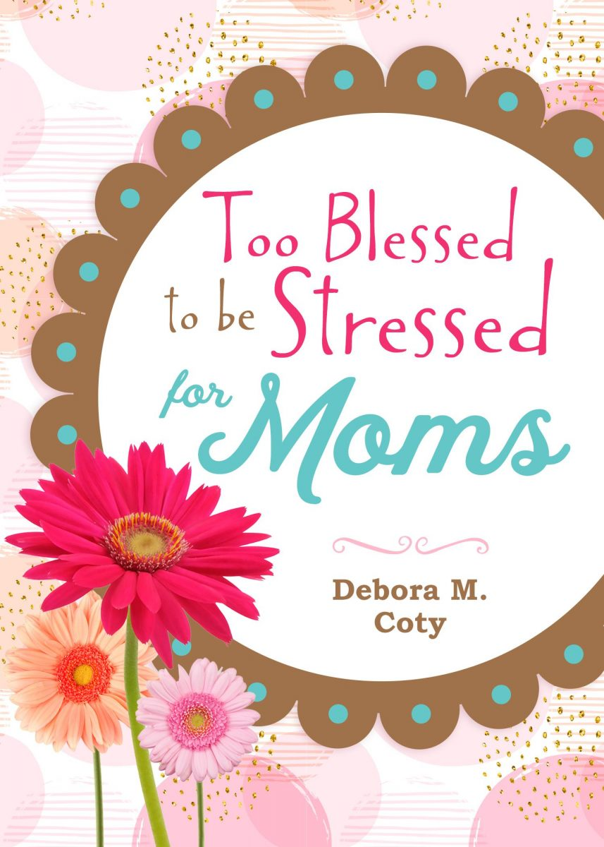 Too Blessed to be Stressed for Moms