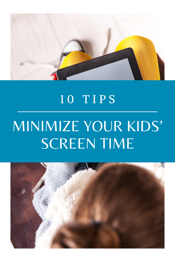 10 Tips to Minimize Your Kids' Screen Time #screentime #parenting