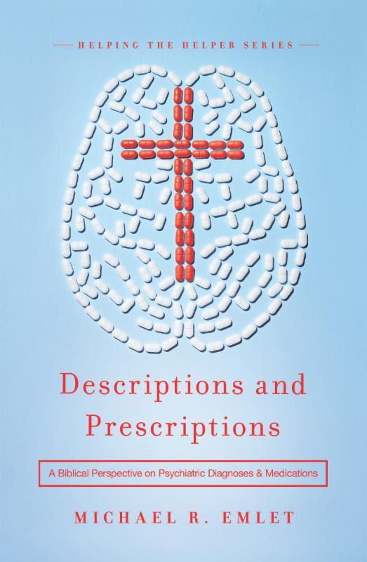 Descriptions and Prescriptions: A Biblical Perspective on Psychiatric Diagnoses and Medications
