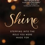 Shine: Stepping into the Role You Were Made For by Allison Allen
