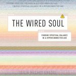The Wired Soul: Finding Spiritual Balance in a Hyperconnected Age