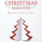 Total Christmas Makeover: 31 Devotions to Celebrate with Purpose